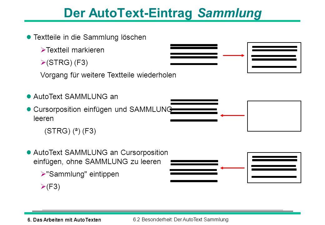 6. Das Arbeiten mit AutoTexten6.2 Besonderheit: Der AutoText Sammlung Der AutoText-Eintrag Sammlung l Textteile in die Sammlung löschen Textteil marki