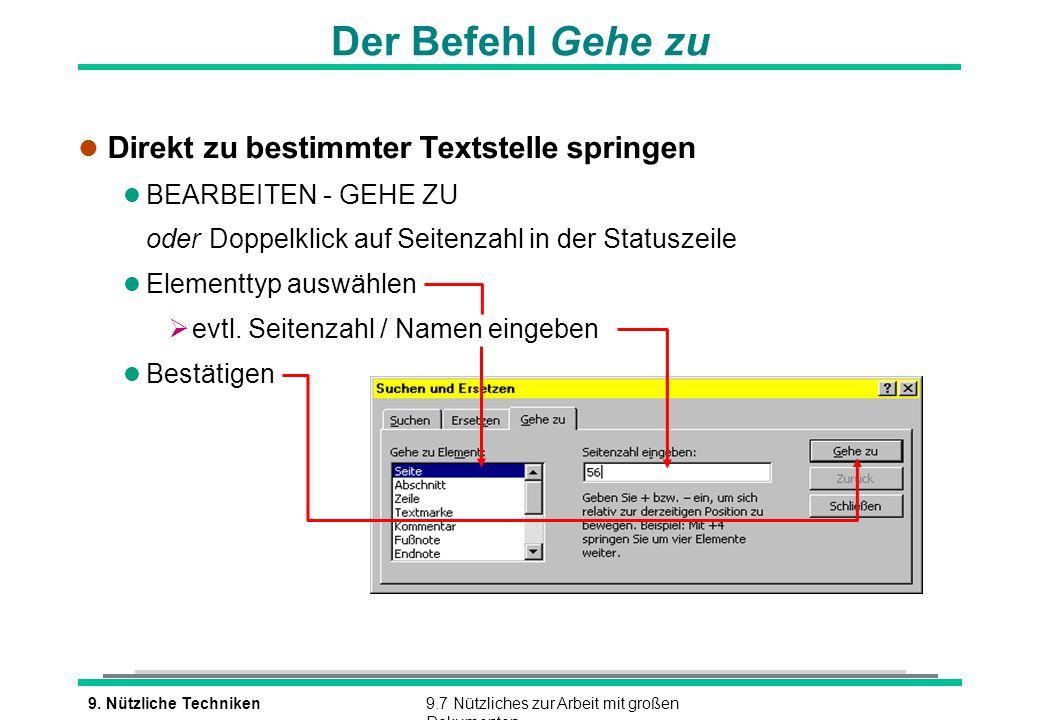 9. Nützliche Techniken9.7 Nützliches zur Arbeit mit großen Dokumenten Der Befehl Gehe zu l Direkt zu bestimmter Textstelle springen l BEARBEITEN - GEH