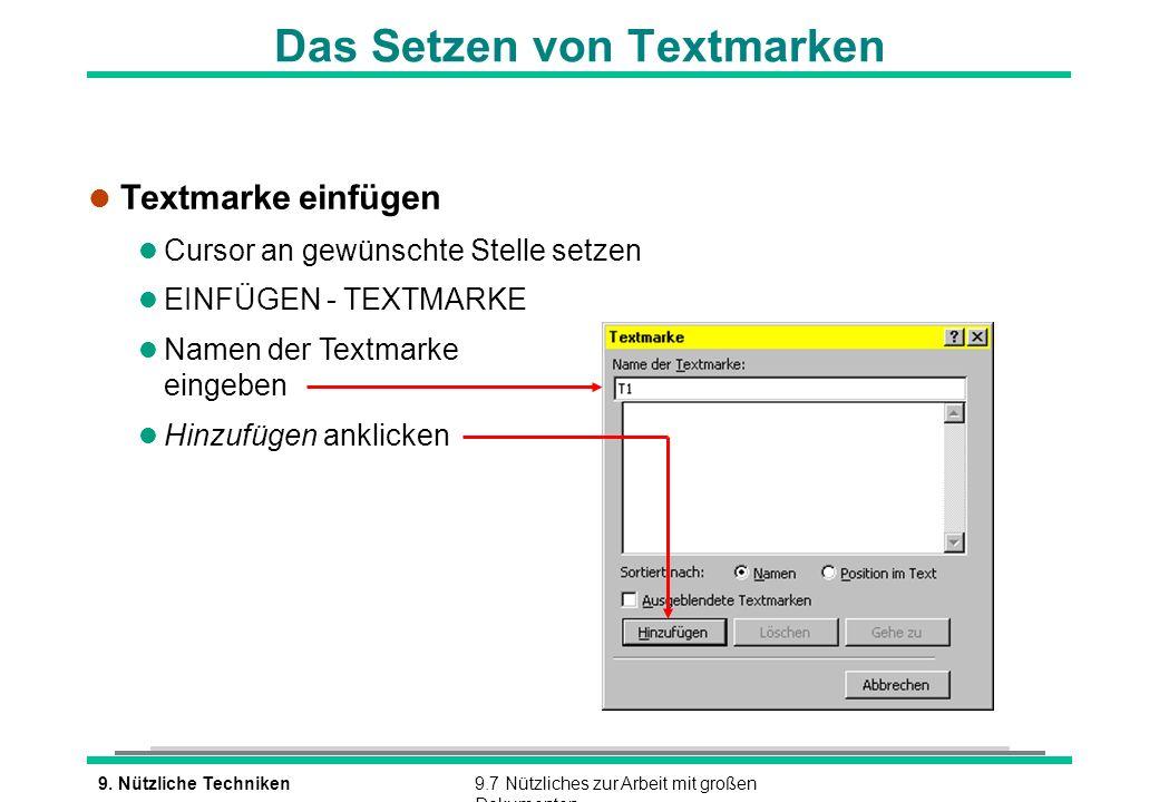9. Nützliche Techniken9.7 Nützliches zur Arbeit mit großen Dokumenten Das Setzen von Textmarken l Textmarke einfügen l Cursor an gewünschte Stelle set
