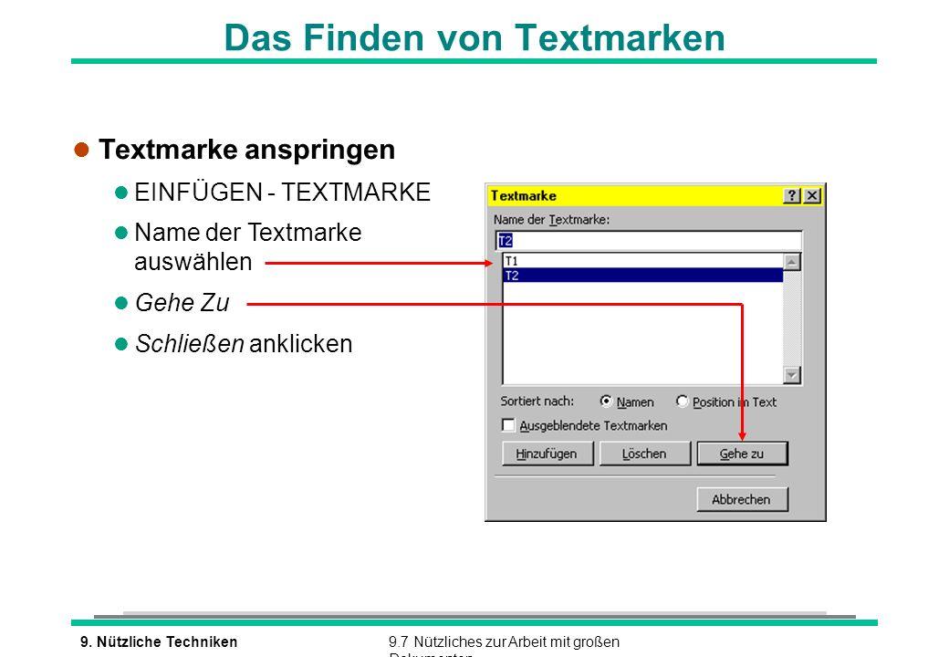 9. Nützliche Techniken9.7 Nützliches zur Arbeit mit großen Dokumenten Das Finden von Textmarken l Textmarke anspringen l EINFÜGEN - TEXTMARKE l Name d