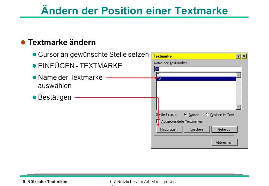 9. Nützliche Techniken9.7 Nützliches zur Arbeit mit großen Dokumenten Ändern der Position einer Textmarke l Textmarke ändern l Cursor an gewünschte St