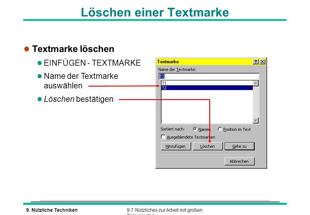 9. Nützliche Techniken9.7 Nützliches zur Arbeit mit großen Dokumenten Löschen einer Textmarke l Textmarke löschen l EINFÜGEN - TEXTMARKE l Name der Te