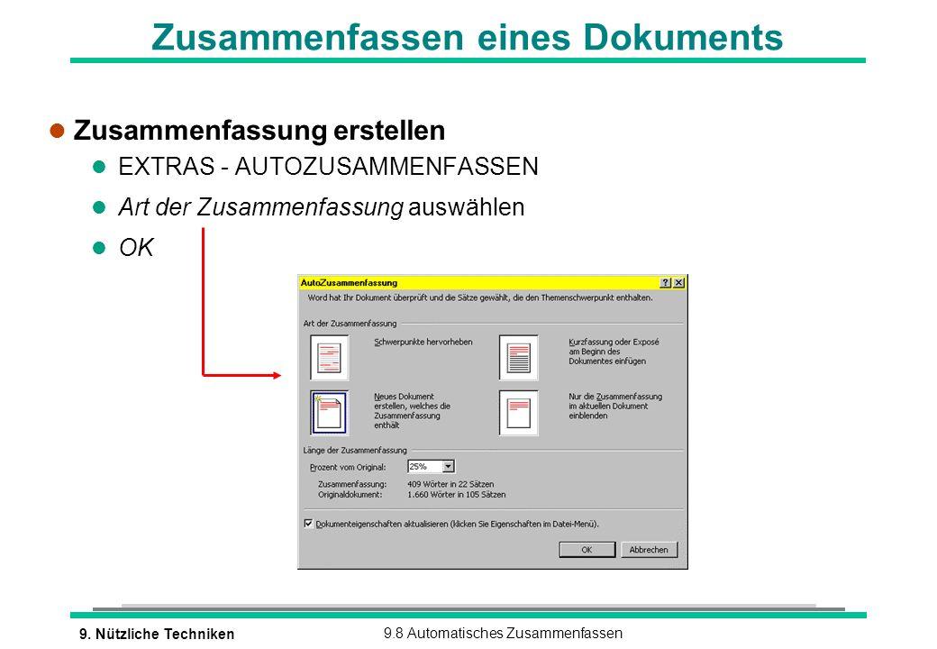 9. Nützliche Techniken9.8 Automatisches Zusammenfassen Zusammenfassen eines Dokuments l Zusammenfassung erstellen l EXTRAS - AUTOZUSAMMENFASSEN l Art