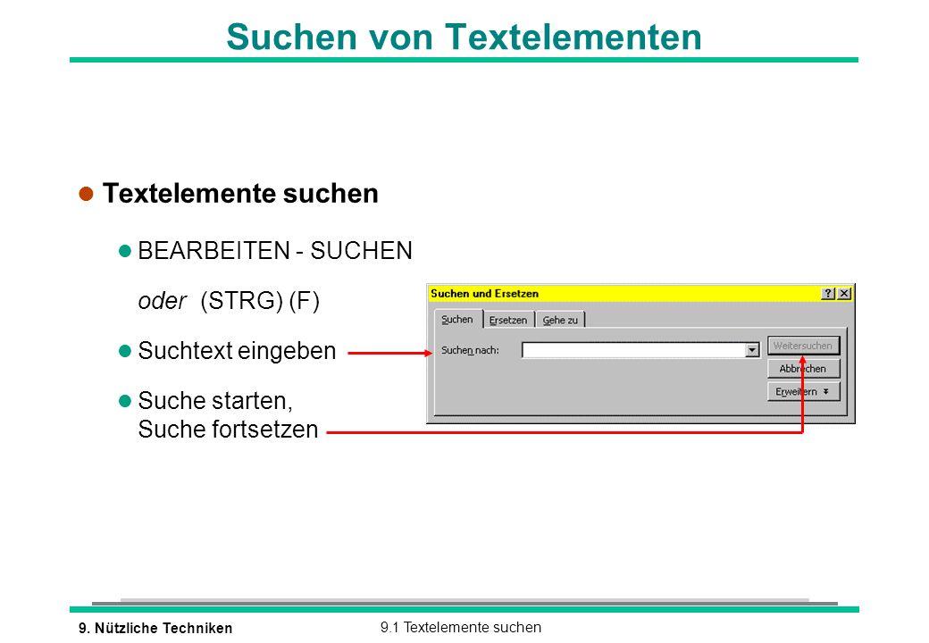 9. Nützliche Techniken9.1 Textelemente suchen Suchen von Textelementen l Textelemente suchen l BEARBEITEN - SUCHEN oder (STRG) (F) l Suchtext eingeben