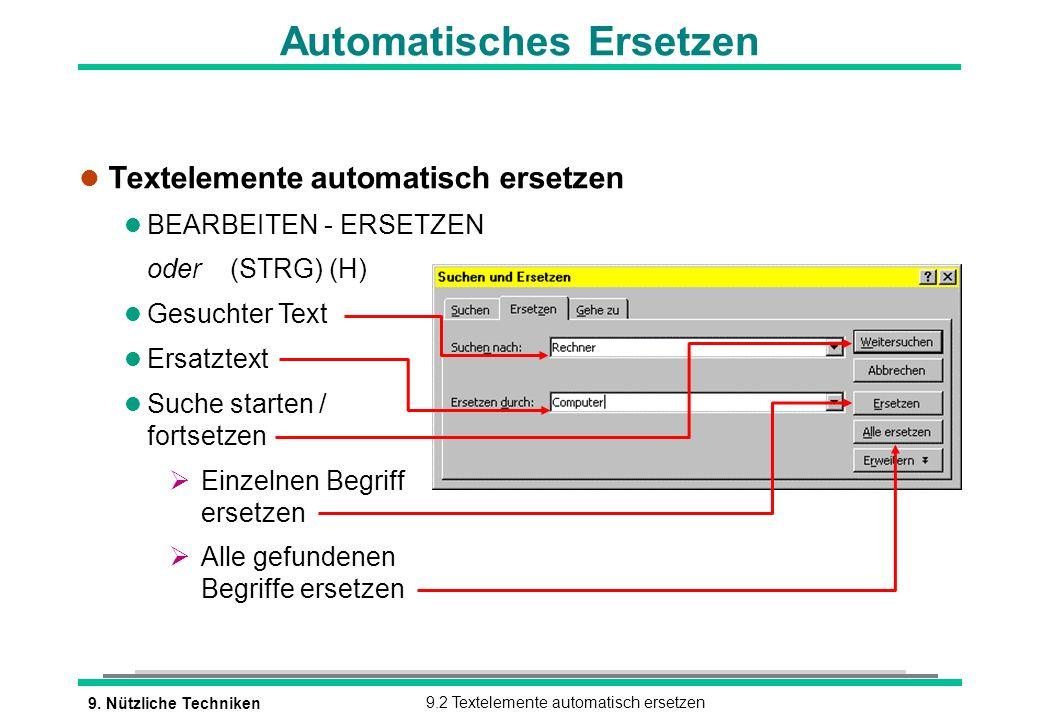 9. Nützliche Techniken9.2 Textelemente automatisch ersetzen Automatisches Ersetzen l Textelemente automatisch ersetzen l BEARBEITEN - ERSETZEN oder (S