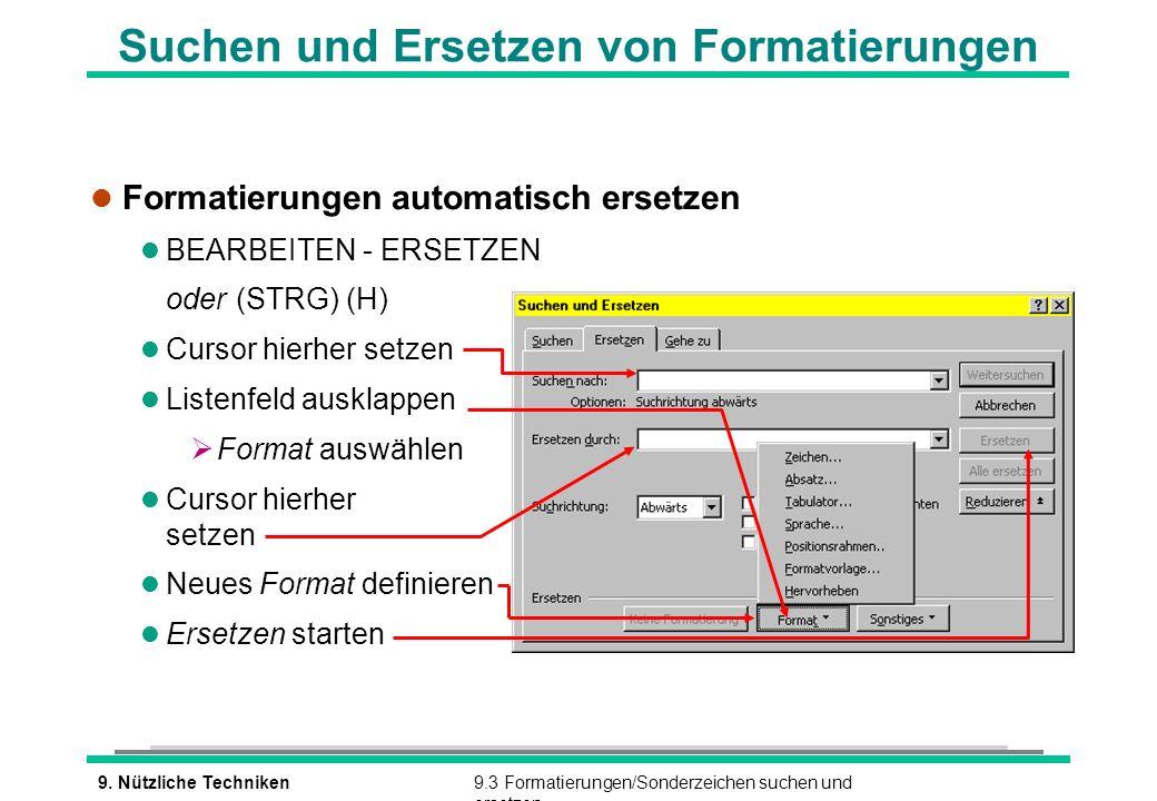 9. Nützliche Techniken9.3 Formatierungen/Sonderzeichen suchen und ersetzen Suchen und Ersetzen von Formatierungen l Formatierungen automatisch ersetze