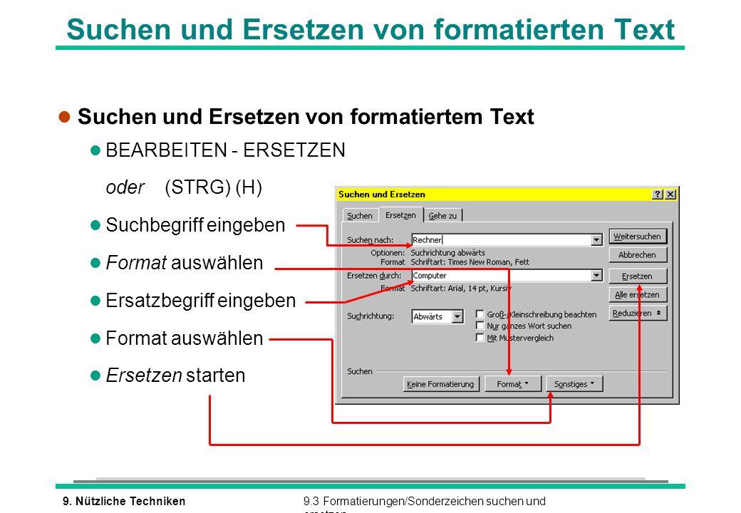 9. Nützliche Techniken9.3 Formatierungen/Sonderzeichen suchen und ersetzen l Suchen und Ersetzen von formatiertem Text l BEARBEITEN - ERSETZEN oder (S