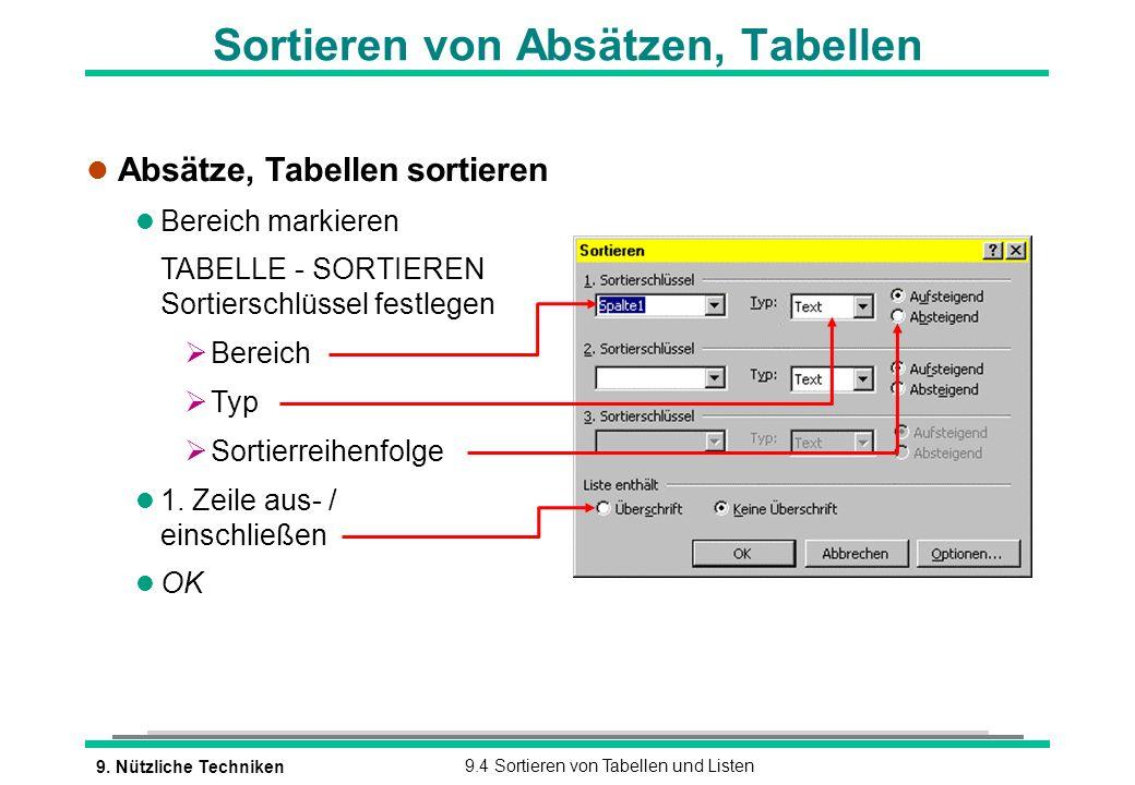 9. Nützliche Techniken9.4 Sortieren von Tabellen und Listen Sortieren von Absätzen, Tabellen l Absätze, Tabellen sortieren l Bereich markieren l TABEL