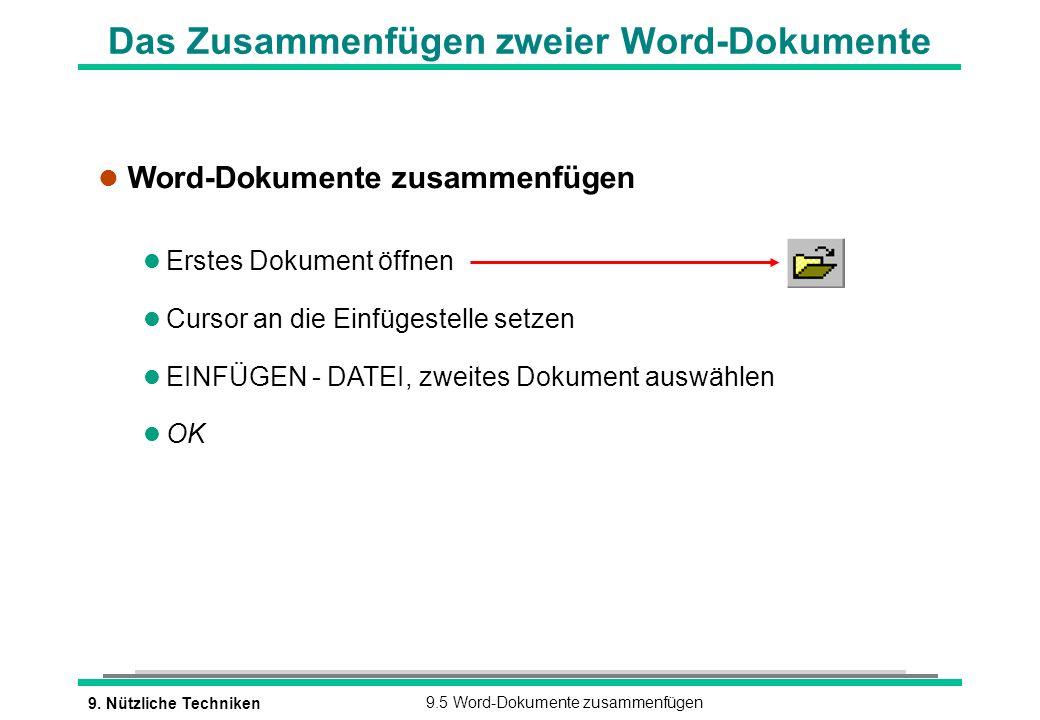 9. Nützliche Techniken9.5 Word-Dokumente zusammenfügen Das Zusammenfügen zweier Word-Dokumente l Word-Dokumente zusammenfügen l Erstes Dokument öffnen