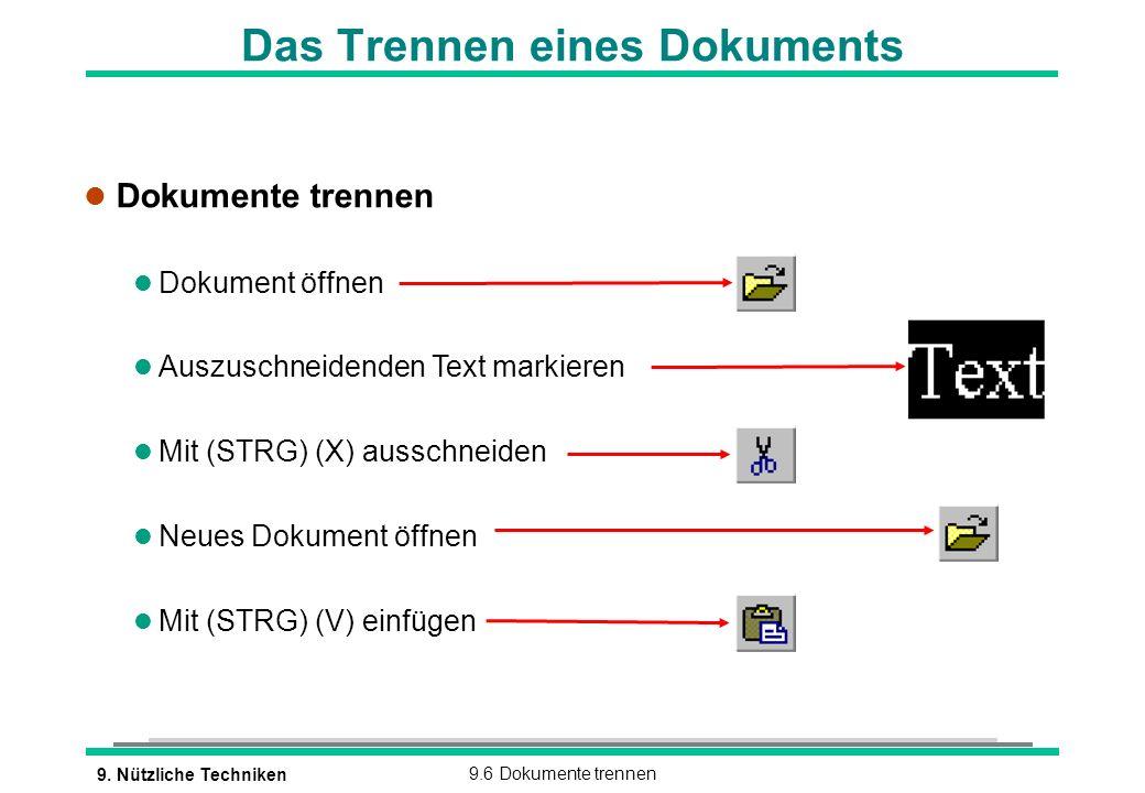 9. Nützliche Techniken9.6 Dokumente trennen Das Trennen eines Dokuments l Dokumente trennen l Dokument öffnen l Auszuschneidenden Text markieren Mit (