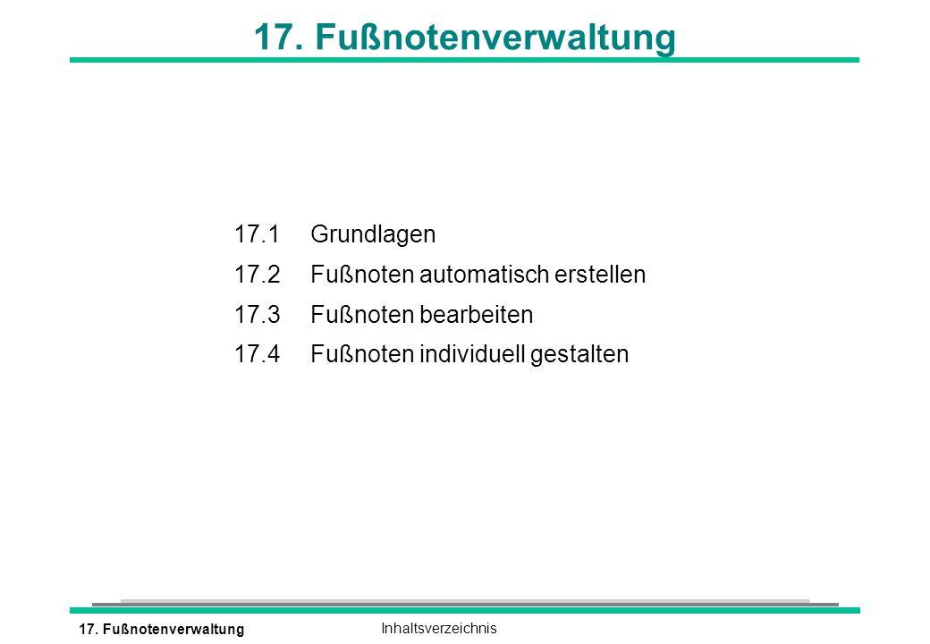 17. FußnotenverwaltungInhaltsverzeichnis 17. Fußnotenverwaltung 17.1 Grundlagen 17.2 Fußnoten automatisch erstellen 17.3 Fußnoten bearbeiten 17.4 Fußn