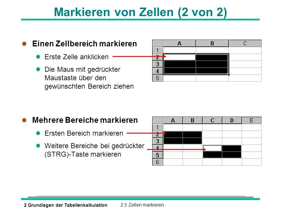 2 Grundlagen der Tabellenkalkulation2.5 Zellen markieren Markieren von Zellen (2 von 2) l Einen Zellbereich markieren l Erste Zelle anklicken l Die Ma