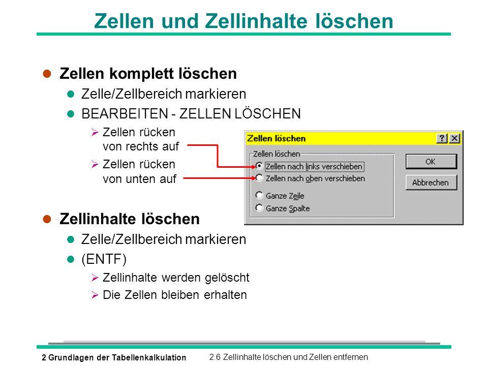 2 Grundlagen der Tabellenkalkulation2.6 Zellinhalte löschen und Zellen entfernen Zellen und Zellinhalte löschen l Zellen komplett löschen l Zelle/Zell