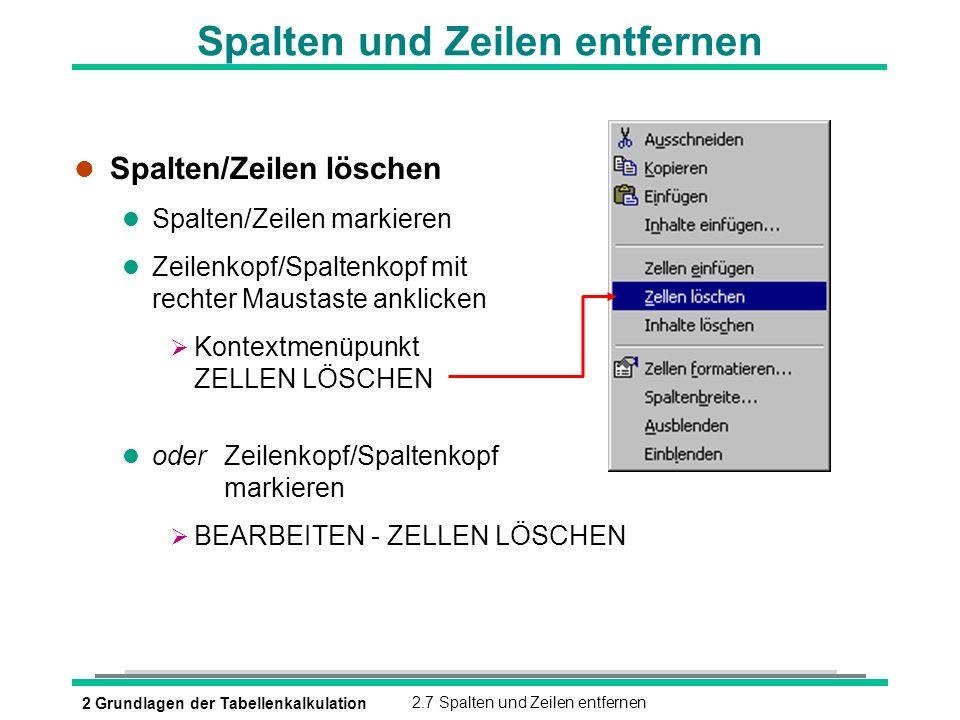 2 Grundlagen der Tabellenkalkulation2.7 Spalten und Zeilen entfernen Spalten und Zeilen entfernen l Spalten/Zeilen löschen l Spalten/Zeilen markieren
