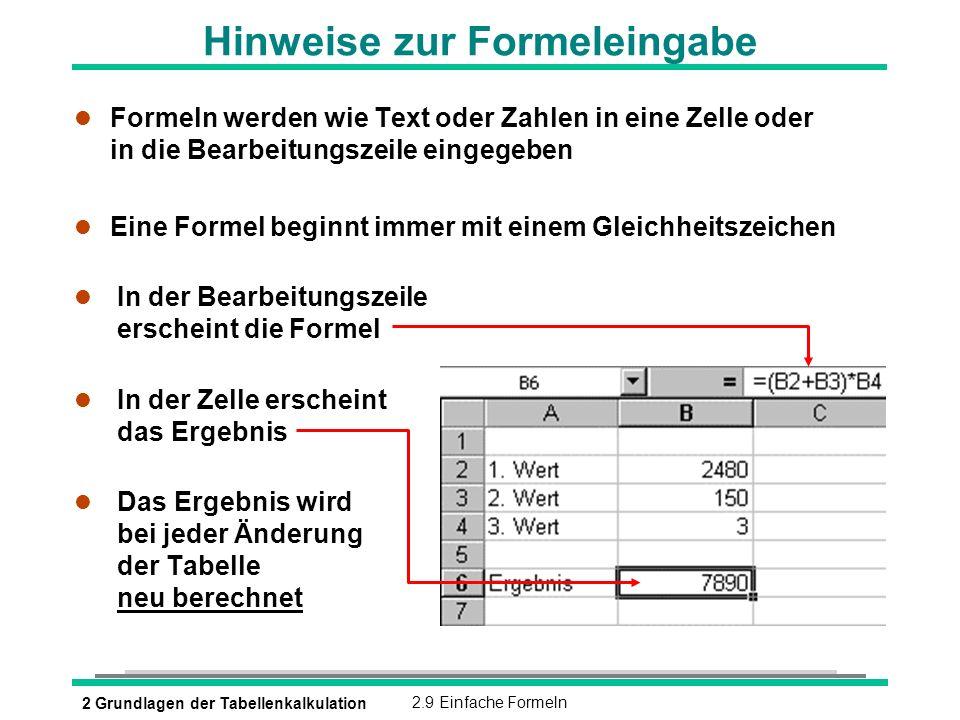 2 Grundlagen der Tabellenkalkulation2.9 Einfache Formeln Hinweise zur Formeleingabe l Formeln werden wie Text oder Zahlen in eine Zelle oder in die Be