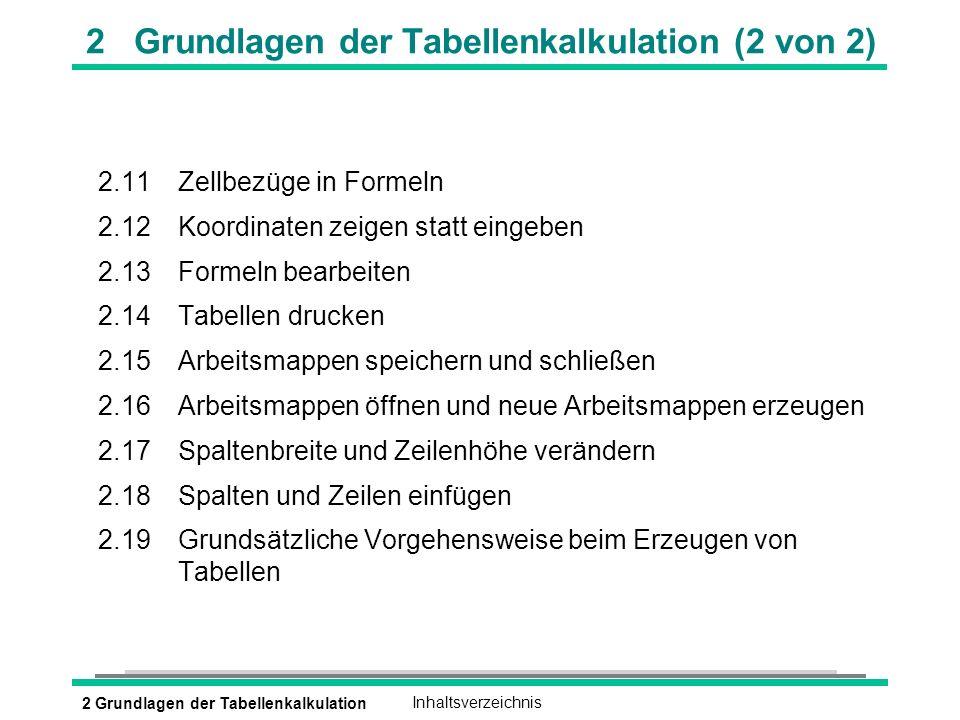 2 Grundlagen der TabellenkalkulationInhaltsverzeichnis 2 Grundlagen der Tabellenkalkulation (2 von 2) 2.11Zellbezüge in Formeln 2.12Koordinaten zeigen