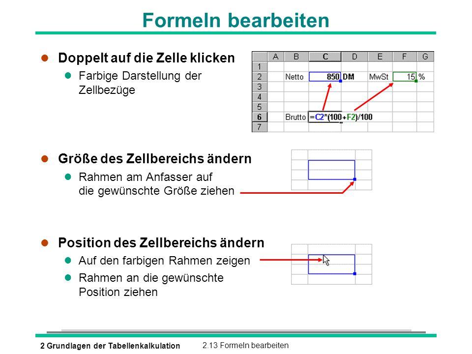 2 Grundlagen der Tabellenkalkulation2.13 Formeln bearbeiten Formeln bearbeiten l Doppelt auf die Zelle klicken l Farbige Darstellung der Zellbezüge l