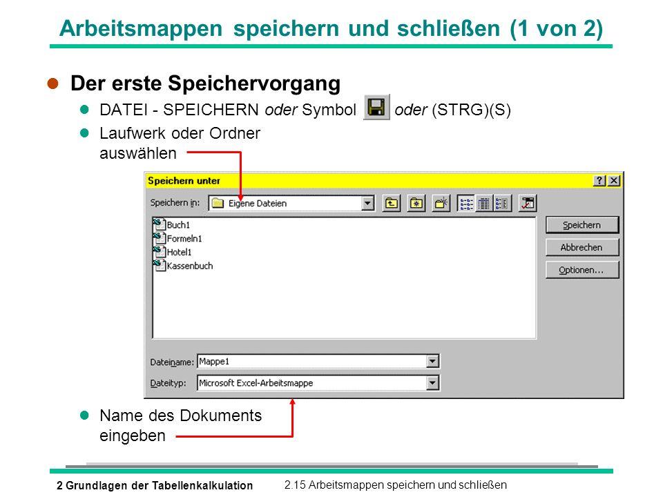 2 Grundlagen der Tabellenkalkulation2.15 Arbeitsmappen speichern und schließen Arbeitsmappen speichern und schließen (1 von 2) l Der erste Speichervor