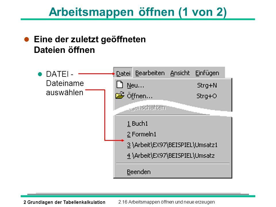 2 Grundlagen der Tabellenkalkulation2.16 Arbeitsmappen öffnen und neue erzeugen Arbeitsmappen öffnen (1 von 2) l Eine der zuletzt geöffneten Dateien ö