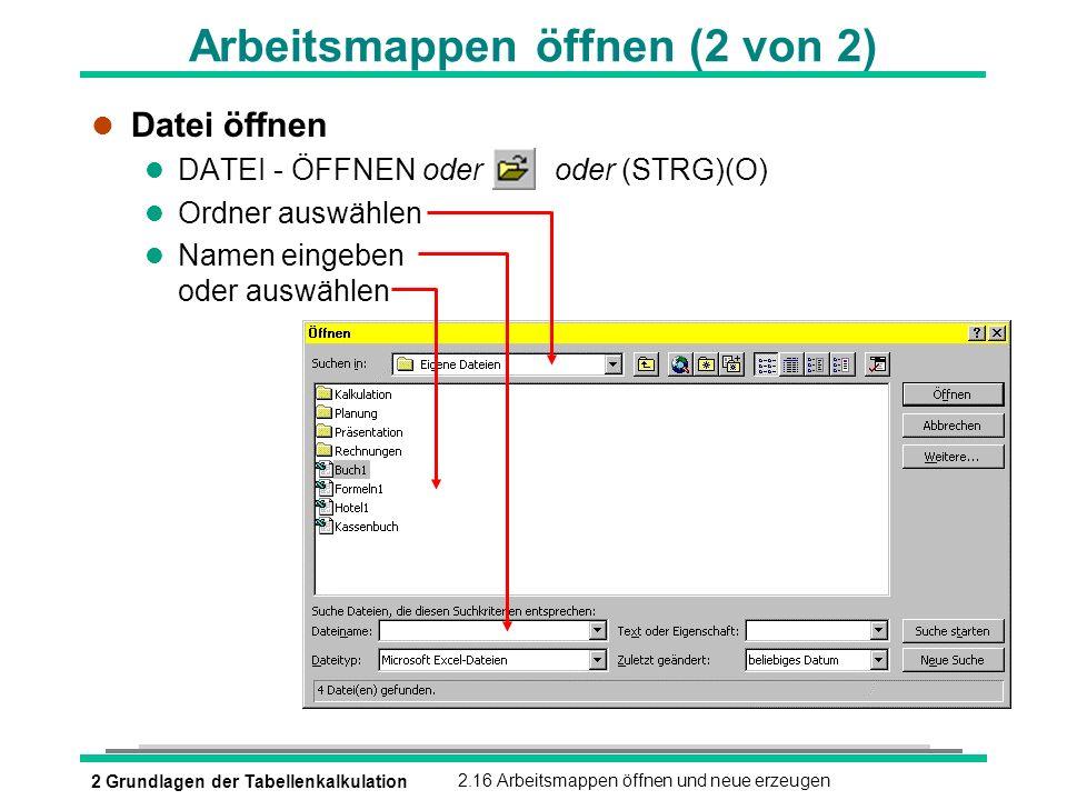 2 Grundlagen der Tabellenkalkulation2.16 Arbeitsmappen öffnen und neue erzeugen Arbeitsmappen öffnen (2 von 2) l Datei öffnen DATEI - ÖFFNEN oder oder