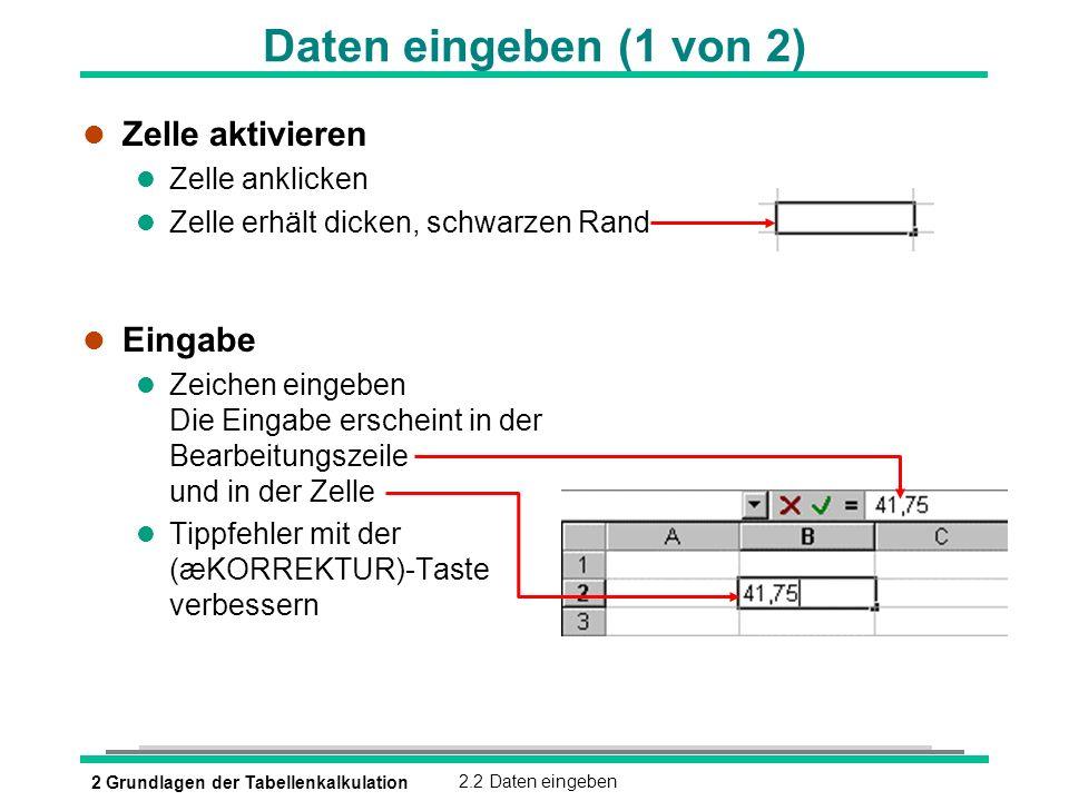 2 Grundlagen der Tabellenkalkulation2.2 Daten eingeben Daten eingeben (1 von 2) l Zelle aktivieren l Zelle anklicken l Zelle erhält dicken, schwarzen