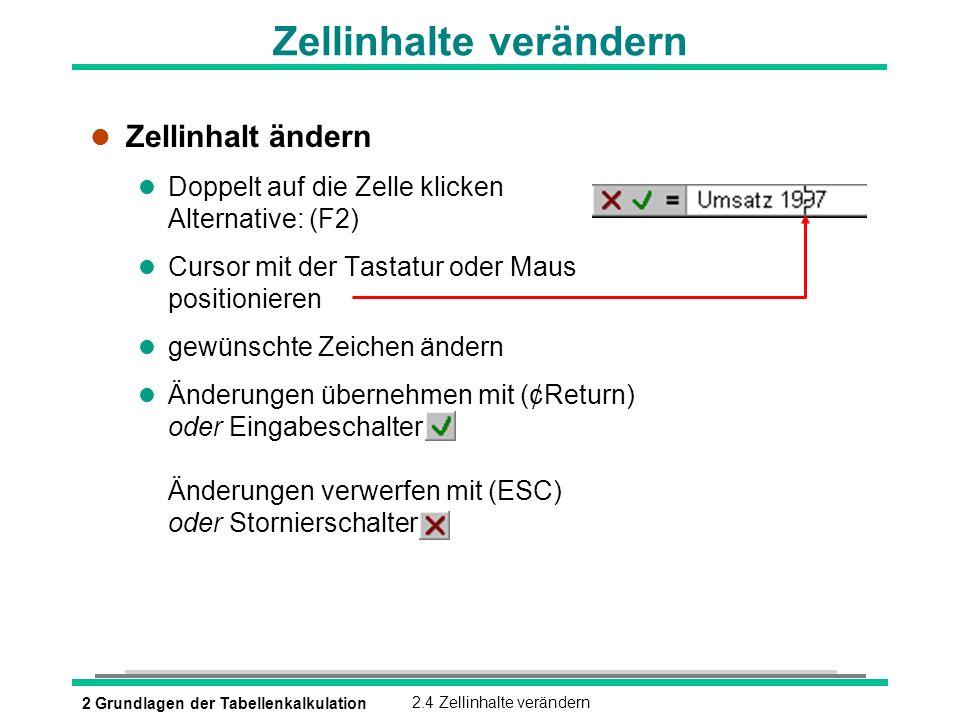 2 Grundlagen der Tabellenkalkulation2.4 Zellinhalte verändern Zellinhalte verändern l Zellinhalt ändern Doppelt auf die Zelle klicken Alternative: (F2