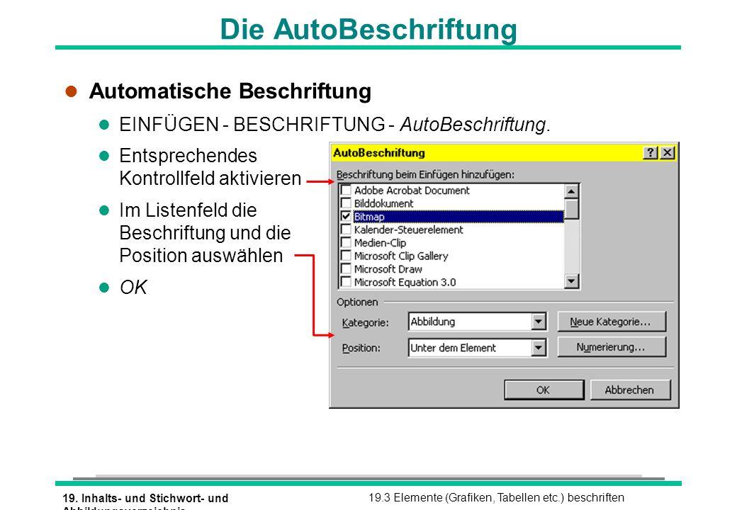 19. Inhalts- und Stichwort- und Abbildungsverzeichnis 19.3 Elemente (Grafiken, Tabellen etc.) beschriften Die AutoBeschriftung l Automatische Beschrif