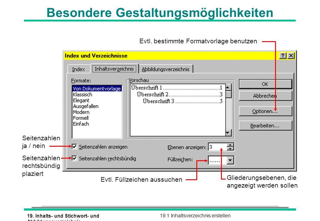 19. Inhalts- und Stichwort- und Abbildungsverzeichnis 19.1 Inhaltsverzeichnis erstellen Besondere Gestaltungsmöglichkeiten Seitenzahlen ja / nein Seit