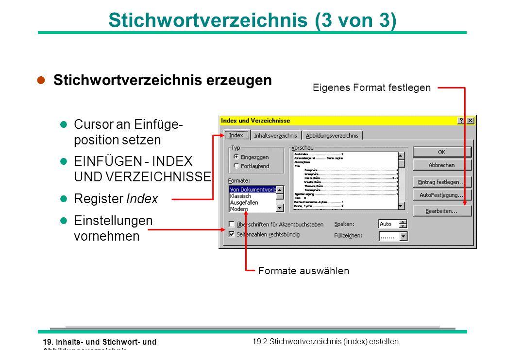 19. Inhalts- und Stichwort- und Abbildungsverzeichnis 19.2 Stichwortverzeichnis (Index) erstellen l Stichwortverzeichnis erzeugen l Cursor an Einfüge-