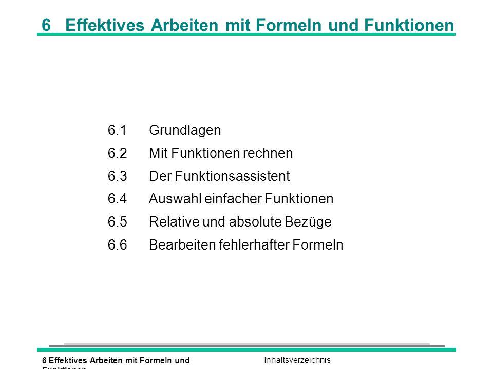 6 Effektives Arbeiten mit Formeln und Funktionen Inhaltsverzeichnis 6 Effektives Arbeiten mit Formeln und Funktionen 6.1Grundlagen 6.2Mit Funktionen r