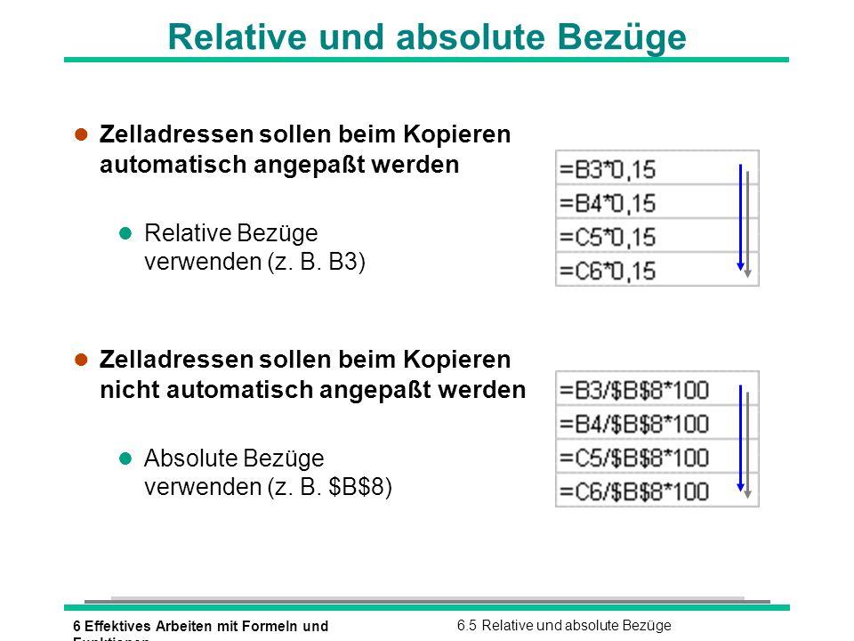 6 Effektives Arbeiten mit Formeln und Funktionen 6.5 Relative und absolute Bezüge Relative und absolute Bezüge l Zelladressen sollen beim Kopieren aut