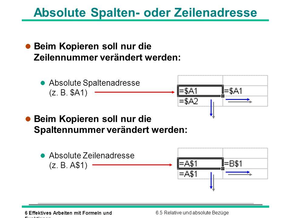 6 Effektives Arbeiten mit Formeln und Funktionen 6.5 Relative und absolute Bezüge Absolute Spalten- oder Zeilenadresse l Beim Kopieren soll nur die Ze