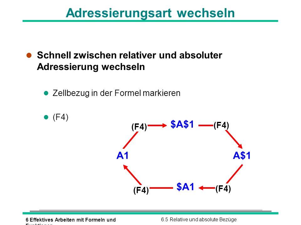 6 Effektives Arbeiten mit Formeln und Funktionen 6.5 Relative und absolute Bezüge Adressierungsart wechseln l Schnell zwischen relativer und absoluter