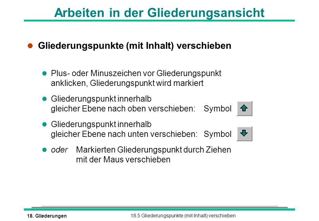 18. Gliederungen18.5 Gliederungspunkte (mit Inhalt) verschieben Arbeiten in der Gliederungsansicht l Gliederungspunkte (mit Inhalt) verschieben l Plus