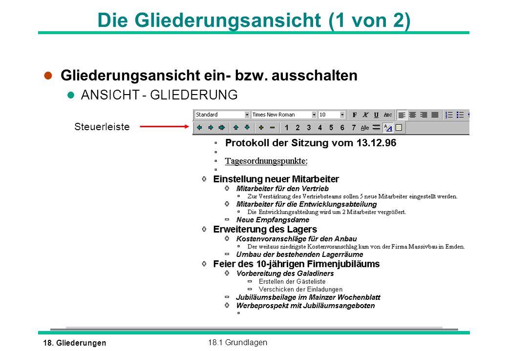 18. Gliederungen18.1 Grundlagen Steuerleiste Die Gliederungsansicht (1 von 2) l Gliederungsansicht ein- bzw. ausschalten l ANSICHT - GLIEDERUNG