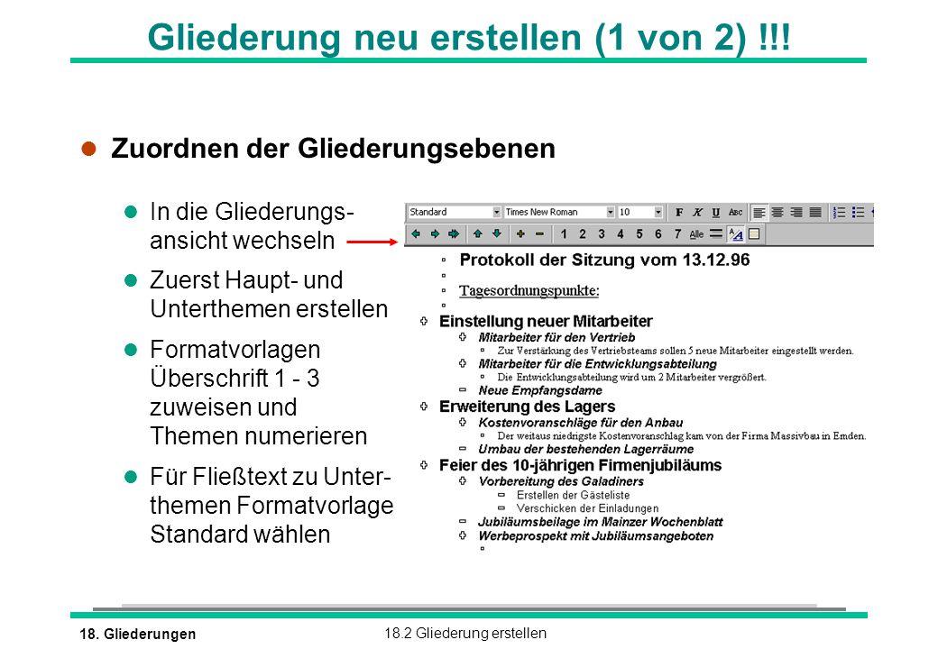 18. Gliederungen18.2 Gliederung erstellen Gliederung neu erstellen (1 von 2) !!! l Zuordnen der Gliederungsebenen l In die Gliederungs- ansicht wechse