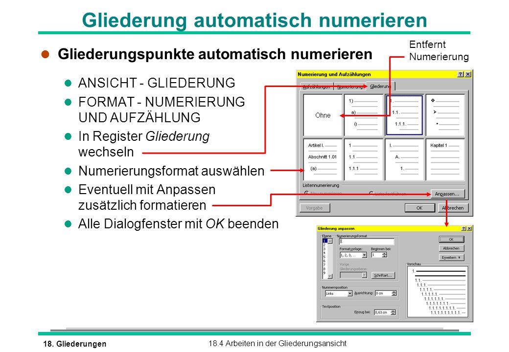 18. Gliederungen18.4 Arbeiten in der Gliederungsansicht Gliederung automatisch numerieren l Gliederungspunkte automatisch numerieren l ANSICHT - GLIED