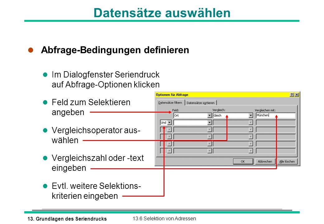 13. Grundlagen des Seriendrucks13.6 Selektion von Adressen l Abfrage-Bedingungen definieren l Im Dialogfenster Seriendruck auf Abfrage-Optionen klicke