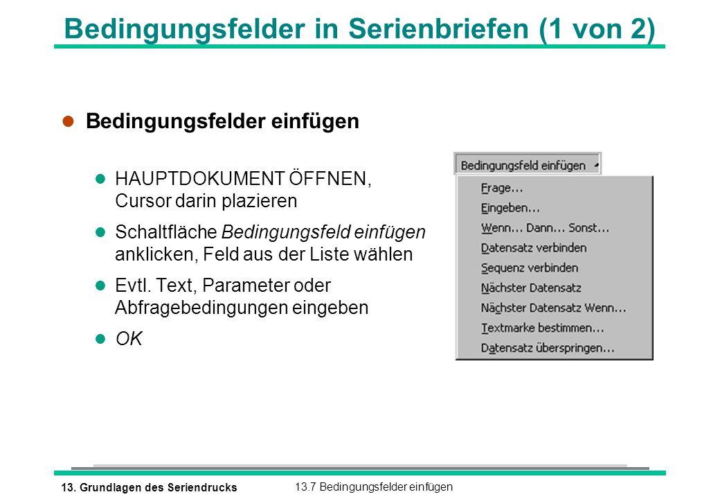 13. Grundlagen des Seriendrucks13.7 Bedingungsfelder einfügen Bedingungsfelder in Serienbriefen (1 von 2) l Bedingungsfelder einfügen l HAUPTDOKUMENT