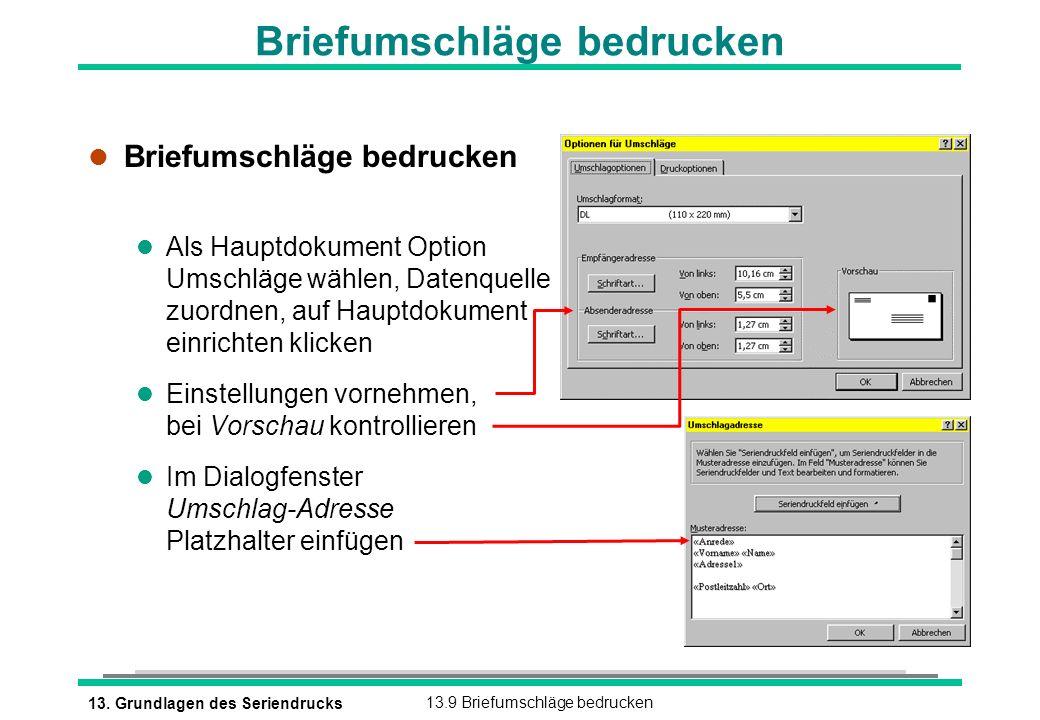 13. Grundlagen des Seriendrucks13.9 Briefumschläge bedrucken l Briefumschläge bedrucken l Als Hauptdokument Option Umschläge wählen, Datenquelle zuord