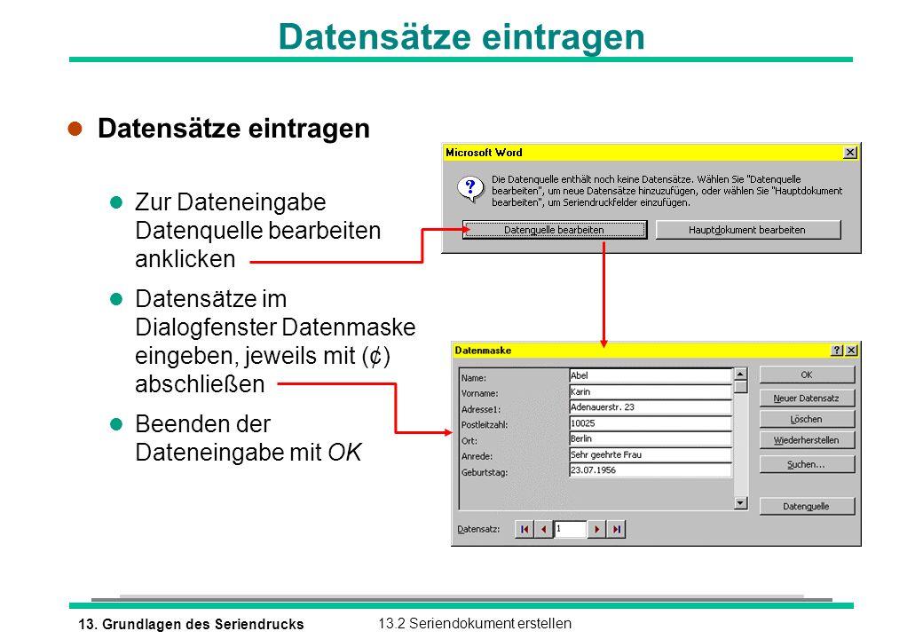 13. Grundlagen des Seriendrucks13.2 Seriendokument erstellen Datensätze eintragen l Datensätze eintragen l Zur Dateneingabe Datenquelle bearbeiten ank