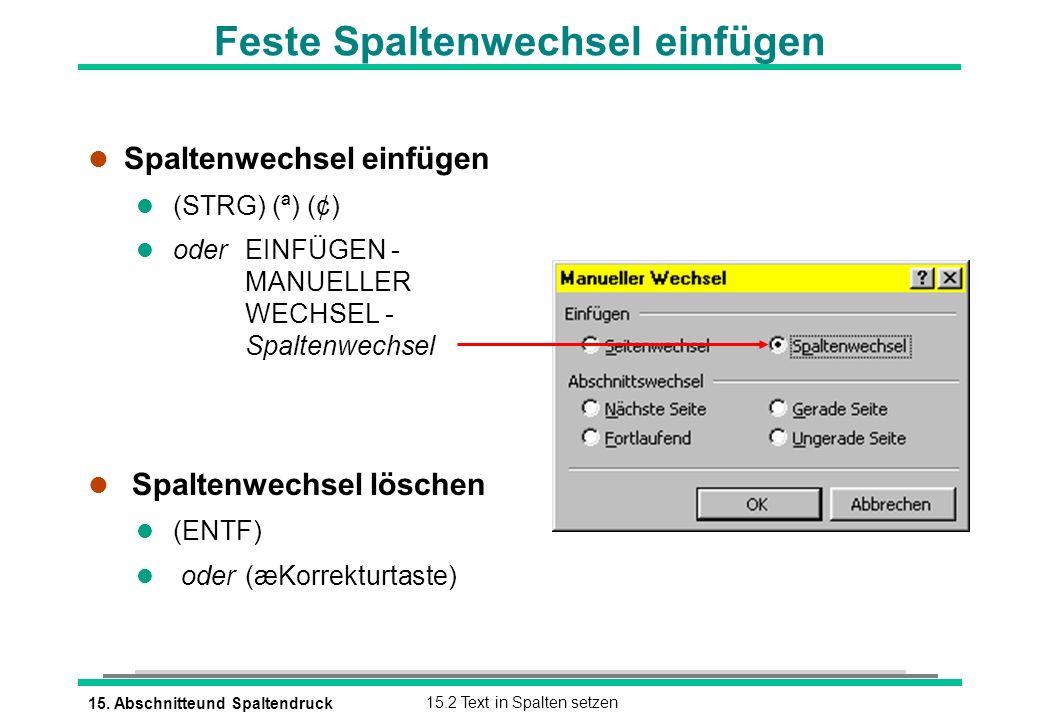 15. Abschnitteund Spaltendruck15.2 Text in Spalten setzen Feste Spaltenwechsel einfügen l Spaltenwechsel einfügen (STRG) (ª) (¢) l oder EINFÜGEN - MAN
