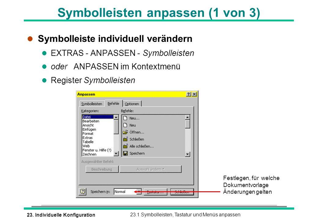 23. Individuelle Konfiguration23.1 Symbolleisten, Tastatur und Menüs anpassen Festlegen, für welche Dokumentvorlage Änderungen gelten Symbolleisten an