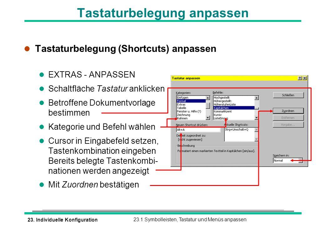 23. Individuelle Konfiguration23.1 Symbolleisten, Tastatur und Menüs anpassen l Tastaturbelegung (Shortcuts) anpassen l EXTRAS - ANPASSEN l Schaltfläc