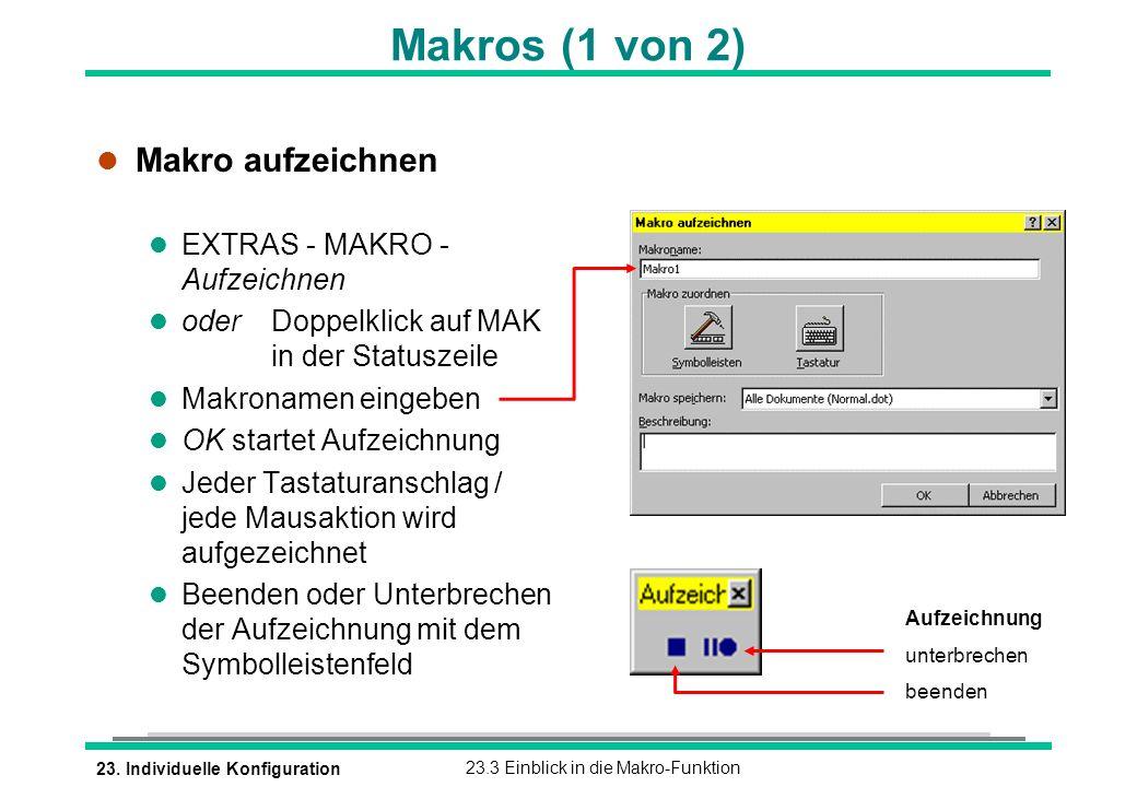 23. Individuelle Konfiguration23.3 Einblick in die Makro-Funktion l Makro aufzeichnen l EXTRAS - MAKRO - Aufzeichnen l oderDoppelklick auf MAK in der