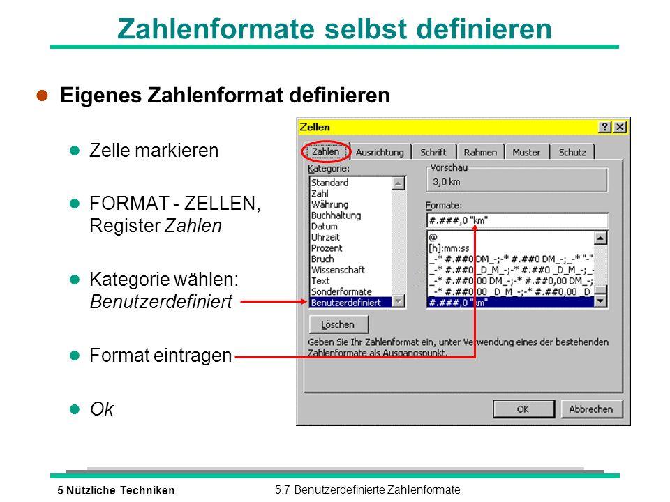 5 Nützliche Techniken5.7 Benutzerdefinierte Zahlenformate Zahlenformate selbst definieren l Eigenes Zahlenformat definieren l Zelle markieren l FORMAT