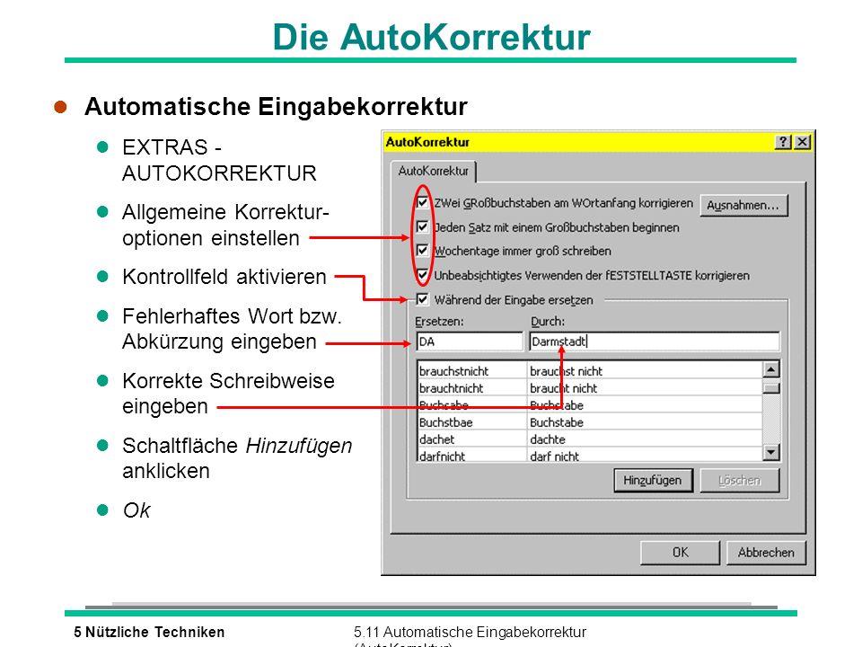 5 Nützliche Techniken5.11 Automatische Eingabekorrektur (AutoKorrektur) Die AutoKorrektur l Automatische Eingabekorrektur l EXTRAS - AUTOKORREKTUR l Allgemeine Korrektur- optionen einstellen l Kontrollfeld aktivieren l Fehlerhaftes Wort bzw.