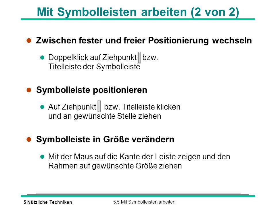 5 Nützliche Techniken5.5 Mit Symbolleisten arbeiten Mit Symbolleisten arbeiten (2 von 2) l Zwischen fester und freier Positionierung wechseln l Doppelklick auf Ziehpunkt bzw.