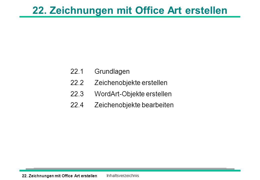 22. Zeichnungen mit Office Art erstellenInhaltsverzeichnis 22. Zeichnungen mit Office Art erstellen 22.1Grundlagen 22.2Zeichenobjekte erstellen 22.3Wo