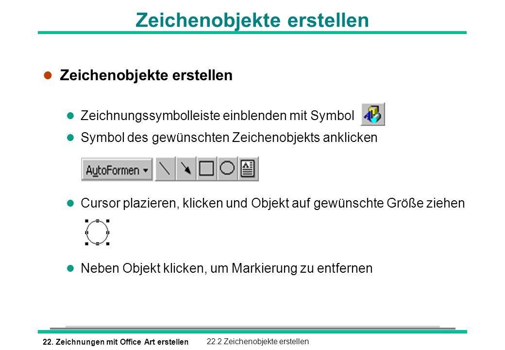 22. Zeichnungen mit Office Art erstellen22.2 Zeichenobjekte erstellen l Zeichenobjekte erstellen l Zeichnungssymbolleiste einblenden mit Symbol l Symb
